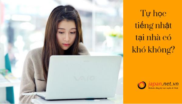 Tự học tiếng nhật tại nhà có khó không? Nên học tại nhà hay theo học các trung tâm tiếng Nhật.