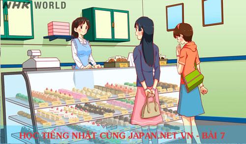 Cùng nhau học tiếng Nhật NHK - Bài 7: Có bánh su kem không ạ?