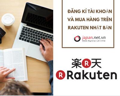 Bạn đã biết cách đăng kí tài khoản và mua hàng trên Rakuten Nhật Bản cực đơn gỉan