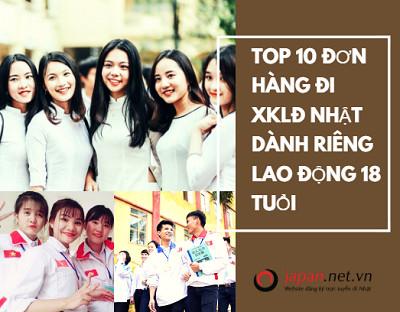 TOP 10 đơn hàng đi XKLĐ Nhật dành riêng lao động 18 tuổi