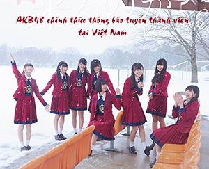 AKB48 chính thức thông báo tuyển thành viên tại Việt Nam- Fan Việt nháo nhào