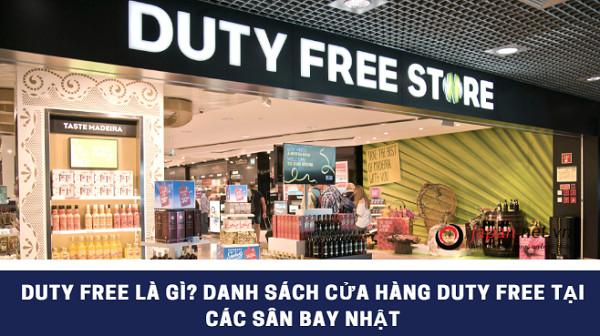 Duty free là gì? Danh sách cửa hàng duty free tại các sân bay Nhật