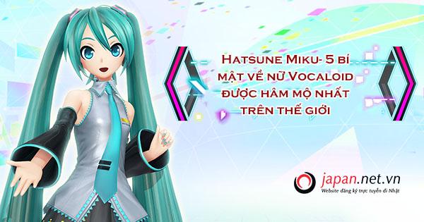Hatsune Miku, 5 bí mật về nữ Vocaloid được hâm mộ nhất trên thế giới