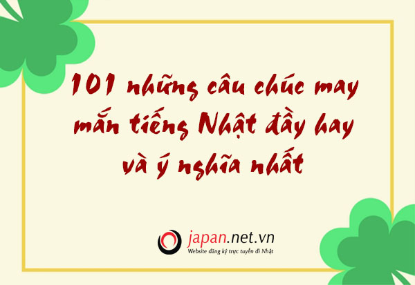 101 những câu chúc may mắn tiếng Nhật đầy hay và ý nghĩa nhất