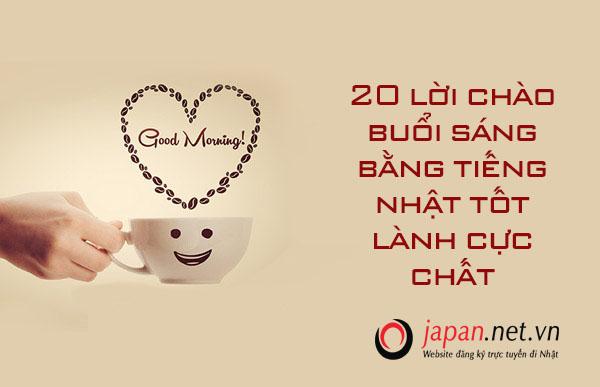 20 lời chào buổi sáng bằng tiếng nhật tốt lành cực chất