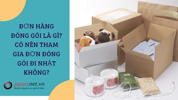 Đơn hàng đóng gói là gì? Có nên tham gia đơn đóng gói đi Nhật không?