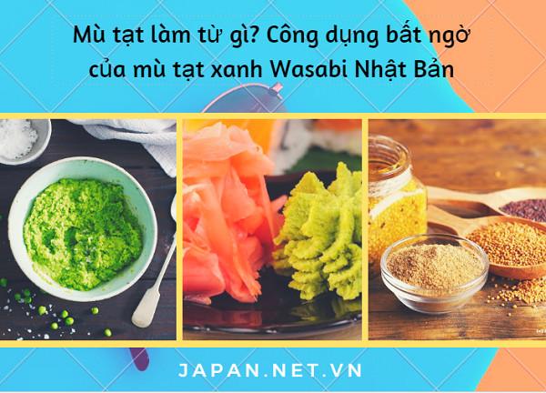 Mù tạt làm từ gì? Công dụng bất ngờ của mù tạt xanh Wasabi Nhật Bản