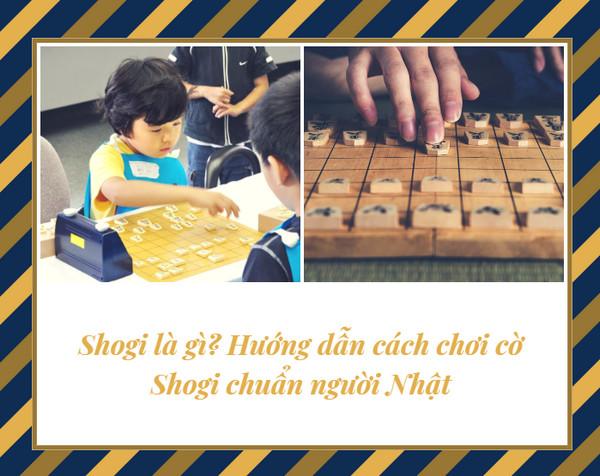 Shogi là gì? Hướng dẫn cách chơi cờ Shogi chuẩn người Nhật
