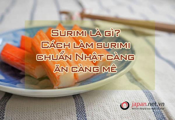 Surimi là gì? Cách làm surimi chuẩn Nhật càng ăn càng mê