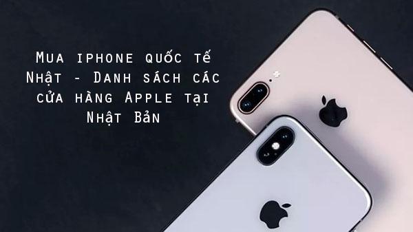 Mua iphone quốc tế Nhật - Danh sách các cửa hàng Apple tại Nhật Bản