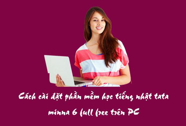 Cách cài đặt phần mềm học tiếng nhật tata minna 6 full free trên PC