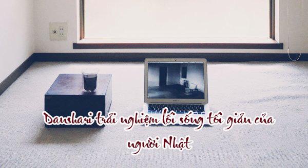 Danshari trải nghiệm lối sống tối giản của người Nhật