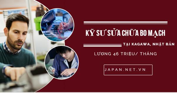 Cần gấp 12 Kỹ sư sửa chữa bo mạch làm việc tại Kagawa Nhật Bản, lương 46 triệu VNĐ
