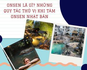 Onsen là gì? những quy tắc thú vị khi tắm Onsen Nhật Bản