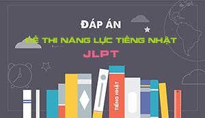 Đáp án chính thức đề thi năng lực tiếng Nhật JLPT N1, N2, N3, N4, N5 kỳ thi tháng 12/2018