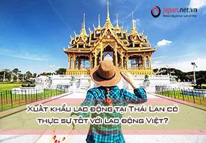 Xuất khẩu lao động tại Thái Lan có thực sự tốt với lao động Việt?