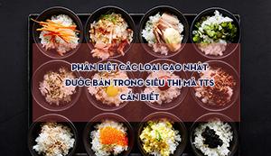Phân biệt các loại gạo Nhật được bán trong siêu thị mà TTS cần biết