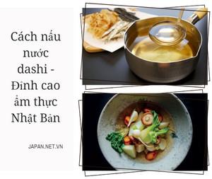 Cách nấu nước dashi - Đỉnh cao ẩm thực Nhật Bản