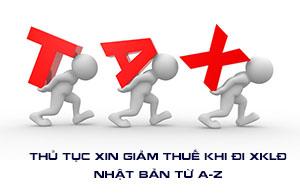 Thủ tục xin giảm thuế khi đi XKLĐ Nhật Bản từ A-Z