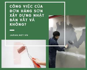 Công việc của đơn hàng sơn xây dựng Nhật Bản vất vả không?