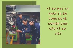 Kỹ Sư M&E tại Nhật triển vọng nghề nghiệp cho các kỹ sư Việt