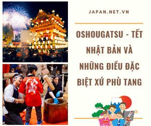 Oshougatsu - Tết Nhật Bản và những điều đặc biệt xứ phù tang
