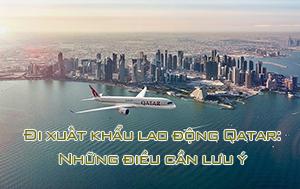 Đi xuất khẩu lao động Qatar: Những điều cần lưu ý