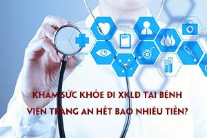 Khám sức khỏe đi XKLĐ tại bệnh viện Tràng An hết bao nhiêu tiền?