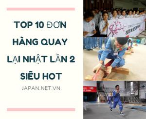 Top 10 đơn hàng quay lại Nhật lần 2 SIÊU HOT tháng 01/2020