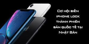 Cơ hội biến iphone lock thành phiên bản quốc tế tại Nhật Bản