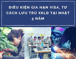 Điều kiện gia hạn Visa, tư cách lưu trú XKLĐ tại Nhật 5 năm