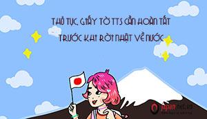 Thủ tục, giấy tờ TTS cần hoàn tất trước khi rời Nhật về nước