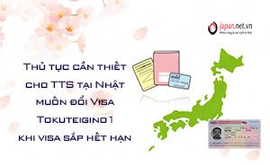 Thủ tục cần thiết cho TTS tại Nhật muốn đổi Visa Tokuteigino 1 khi visa sắp hết hạn