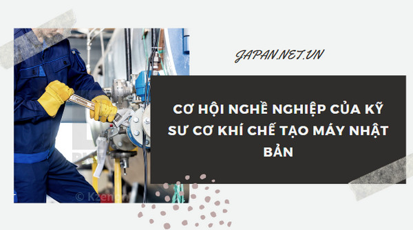 Cơ hội nghề nghiệp của kỹ sư cơ khí chế tạo máy Nhật Bản