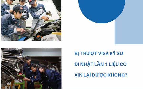 Bị trượt visa kỹ sư nhật có xin lại được không? Có khó không