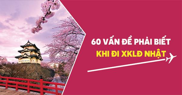 60 vấn đề PHẢI BIẾT khi đi XKLĐ Nhật Bản