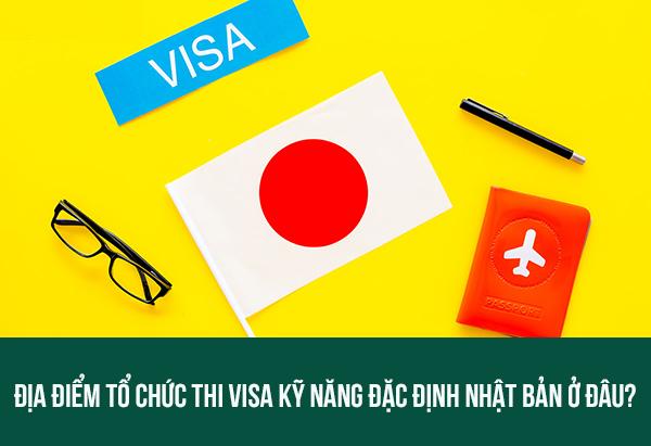 Địa điểm tổ chức thi visa kỹ năng đặc định nhật bản ở đâu?