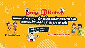ONIGIRI KAIWA- Trung tâm giao tiếp tiếng Nhật chuyên sâu đầu tiên tại Việt Nam