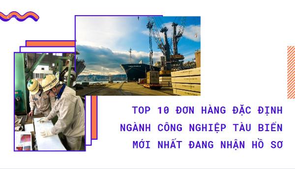 Top 10 đơn hàng đặc định ngành công nghiệp tàu biển mới nhất đang nhận hồ sơ