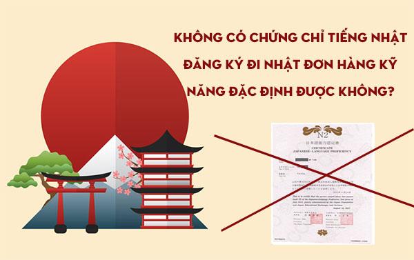 Không có chứng chỉ tiếng Nhật đăng ký đi Nhật đơn hàng kỹ năng đặc định được không?