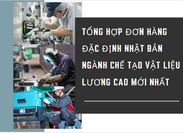 Tổng hợp đơn hàng đặc định Nhật Bản ngành chế tạo vật liệu lương cao mới nhất