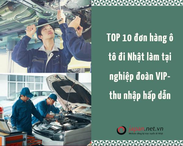 TOP 10 đơn hàng ô tô đi Nhật làm tại nghiệp đoàn VIP- thu nhập hấp dẫn