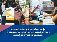 Bạn biết gì về kỳ thi tiếng Nhật Foundation JFT- Basic -dành riêng cho lao động kỹ năng đặc định