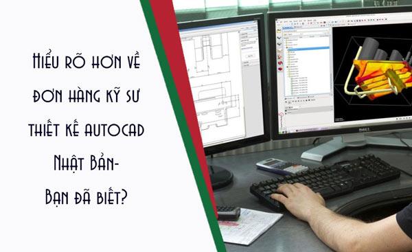 Hiểu rõ hơn về đơn hàng kỹ sư thiết kế autocad Nhật Bản- Bạn đã biết?