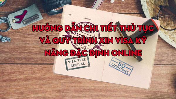 Hướng dẫn chi tiết thủ tục và quy trình xin visa kỹ năng đặc định Online