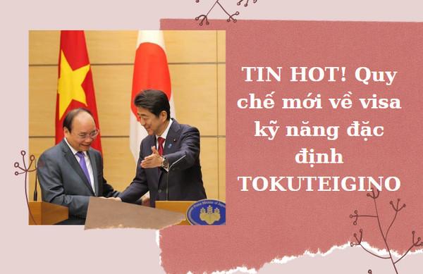 TIN HOT! Quy chế mới về visa kỹ năng đặc định TOKUTEIGINO