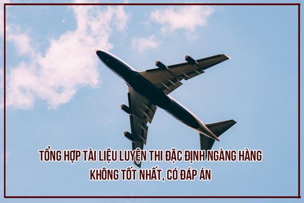 Tổng hợp tài liệu luyện thi đặc định ngành hàng không tốt nhất, có đáp án