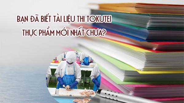 Bạn đã biết Tài liệu thi Tokutei thực phẩm mới nhất chưa?