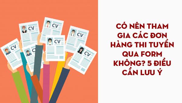 Có nên tham gia các đơn hàng thi tuyển qua form không? 5 điều cần lưu ý