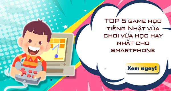 TOP 5 game học tiếng Nhật vừa chơi vừa học hay nhất cho smartphone